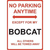 "Metal Sign - ""NO PARKING EXCEPT FOR MY BOBCAT"""