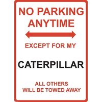 "Metal Sign - ""NO PARKING EXCEPT FOR MY CATERPILLAR"""